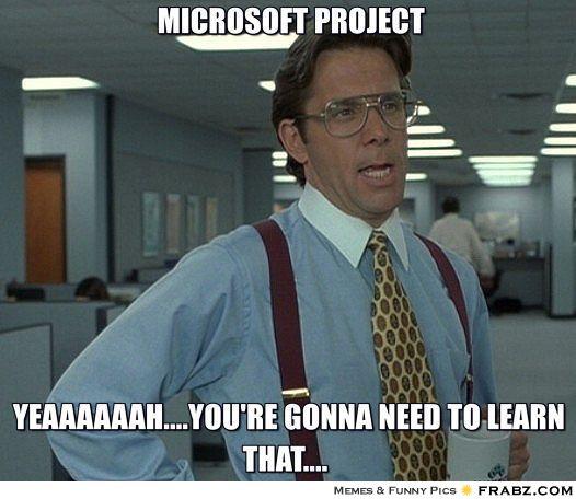 frabz-Microsoft-Project-Yeaaaaaahyoure-gonna-need-to-learn-that-1ef874